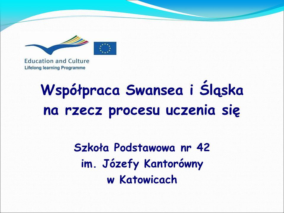 Współpraca Swansea i Śląska na rzecz procesu uczenia się Szkoła Podstawowa nr 42 im. Józefy Kantorówny w Katowicach