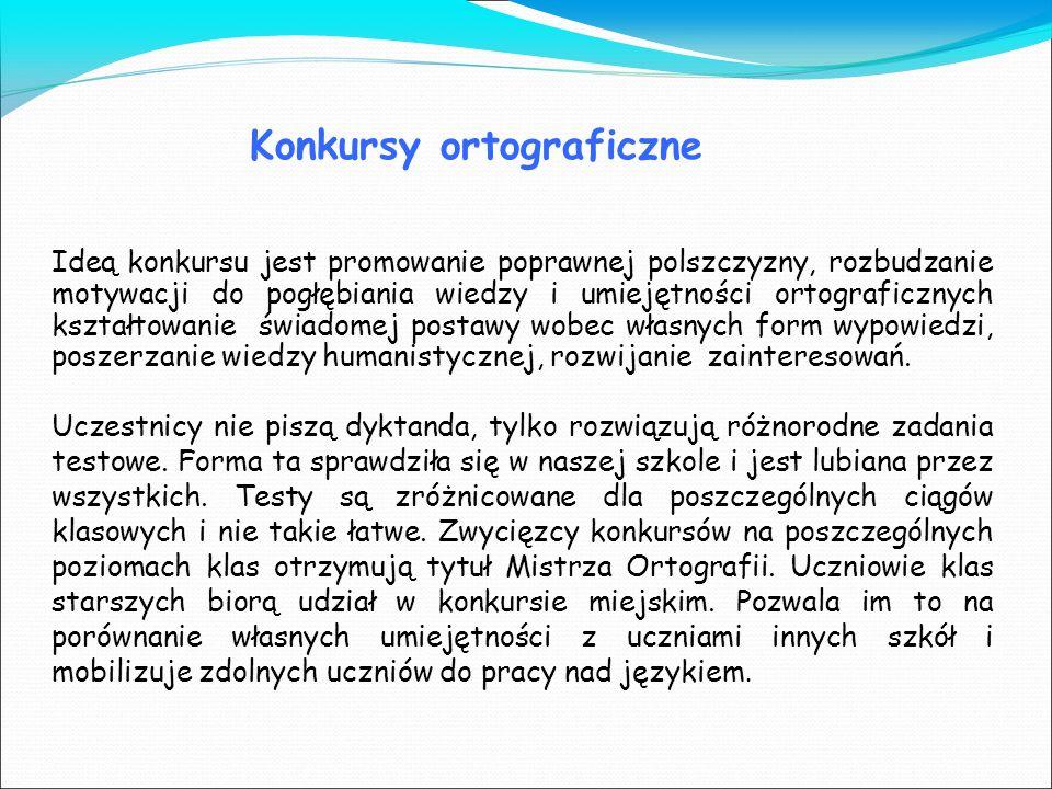 Konkursy ortograficzne Ideą konkursu jest promowanie poprawnej polszczyzny, rozbudzanie motywacji do pogłębiania wiedzy i umiejętności ortograficznych
