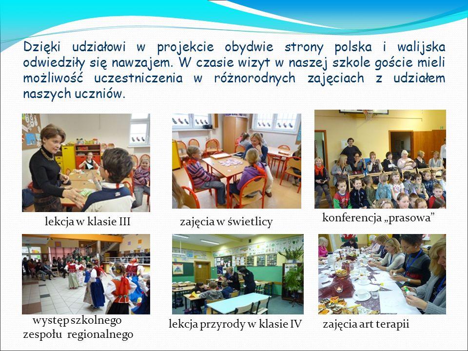 Dzięki udziałowi w projekcie obydwie strony polska i walijska odwiedziły się nawzajem. W czasie wizyt w naszej szkole goście mieli możliwość uczestnic