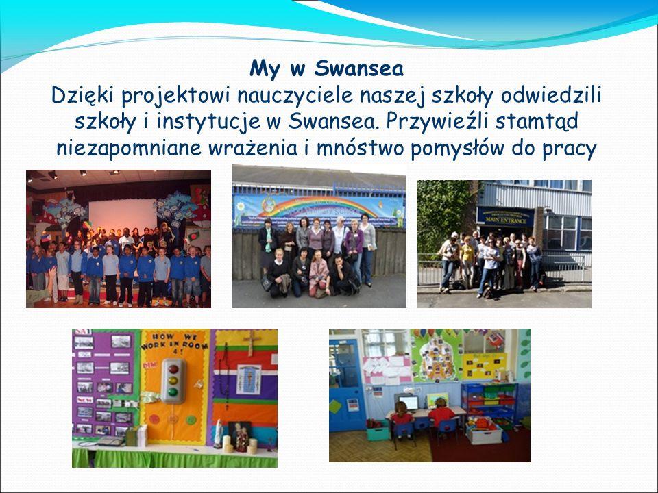 My w Swansea Dzięki projektowi nauczyciele naszej szkoły odwiedzili szkoły i instytucje w Swansea. Przywieźli stamtąd niezapomniane wrażenia i mnóstwo
