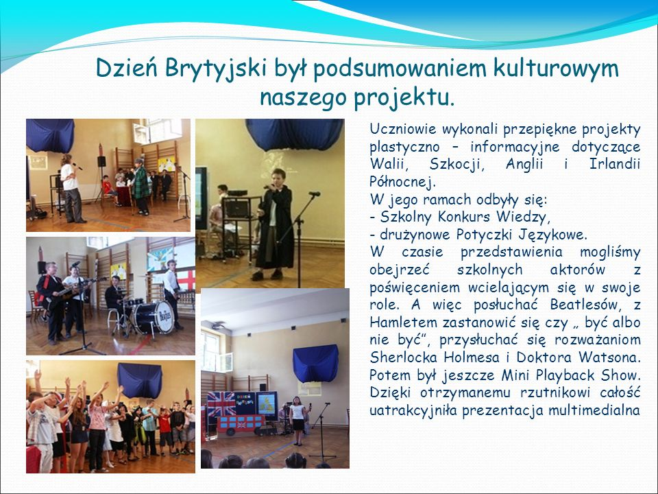 Dzień Brytyjski był podsumowaniem kulturowym naszego projektu. Uczniowie wykonali przepiękne projekty plastyczno – informacyjne dotyczące Walii, Szkoc