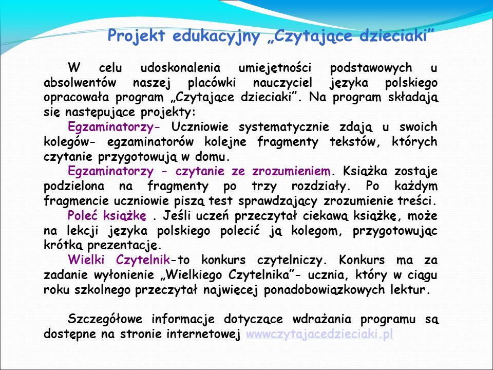 Projekt edukacyjny Czytające dzieciaki W celu udoskonalenia umiejętności podstawowych u absolwentów naszej placówki nauczyciel języka polskiego opraco