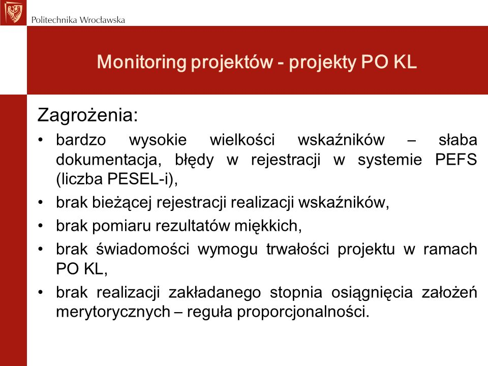 Monitoring projektów - projekty PO KL Zagrożenia: bardzo wysokie wielkości wskaźników – słaba dokumentacja, błędy w rejestracji w systemie PEFS (liczb