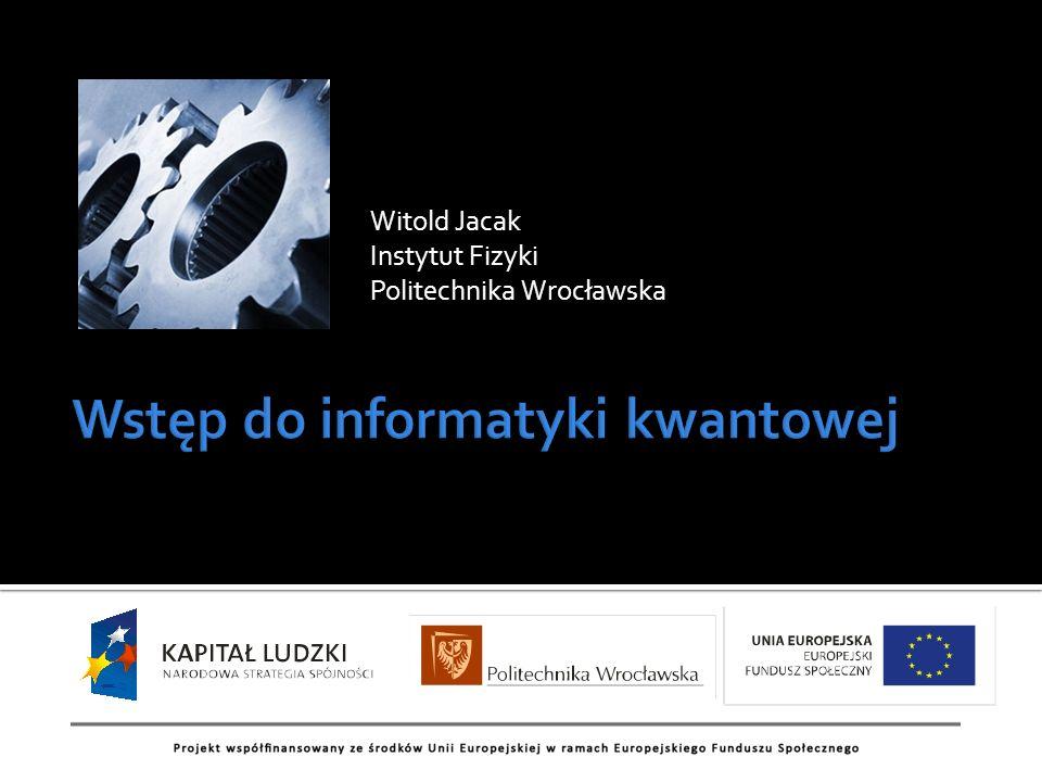 Witold Jacak Instytut Fizyki Politechnika Wrocławska 1