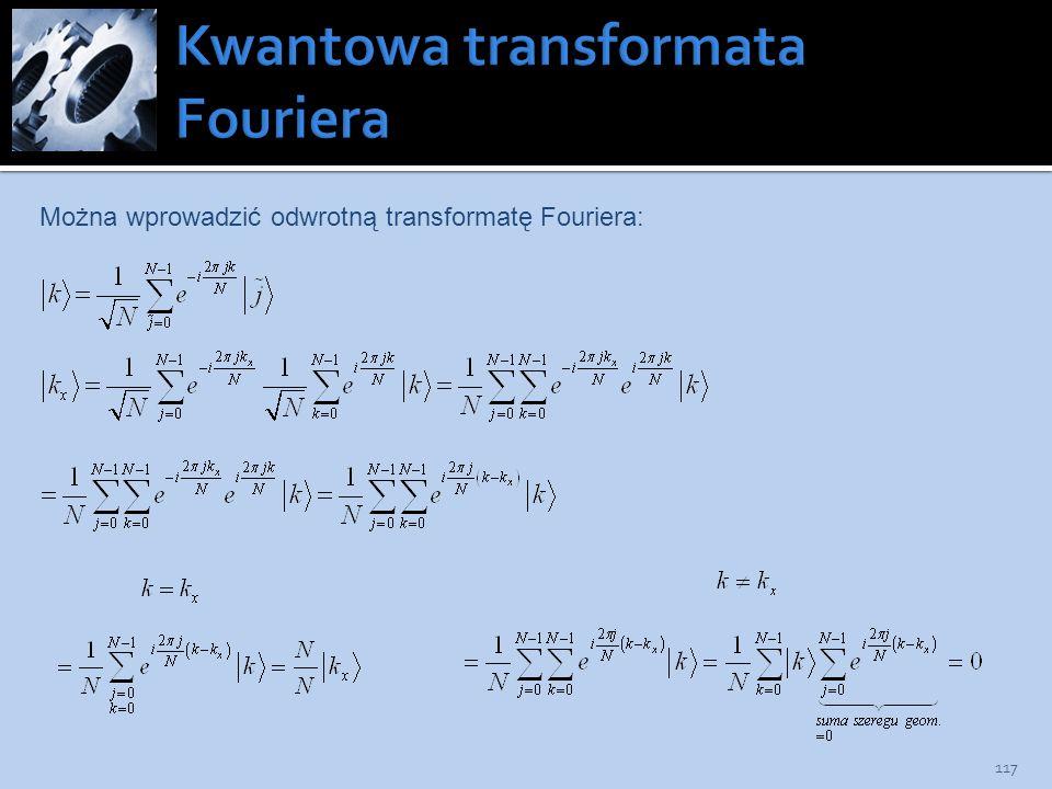 117 Można wprowadzić odwrotną transformatę Fouriera: