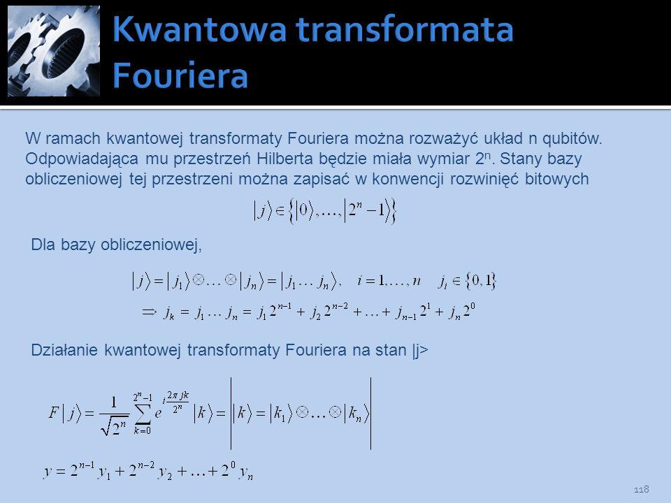 118 W ramach kwantowej transformaty Fouriera można rozważyć układ n qubitów. Odpowiadająca mu przestrzeń Hilberta będzie miała wymiar 2 n. Stany bazy