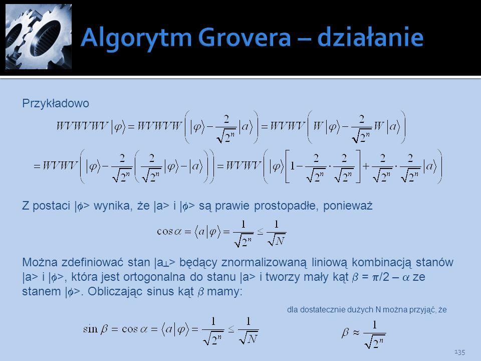135 Przykładowo Z postaci | > wynika, że |a> i | > są prawie prostopadłe, ponieważ Można zdefiniować stan |a > będący znormalizowaną liniową kombinacj