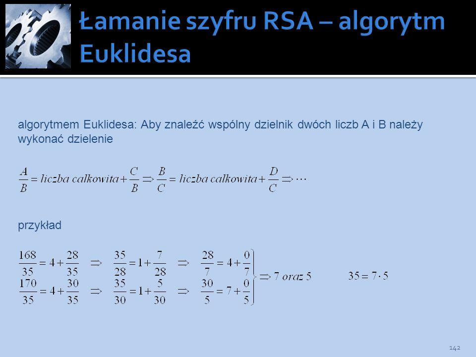 142 algorytmem Euklidesa: Aby znaleźć wspólny dzielnik dwóch liczb A i B należy wykonać dzielenie przykład