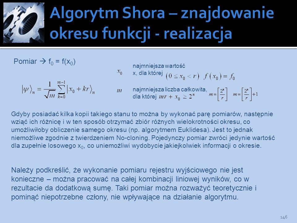 146 Pomiar f 0 = f(x 0 ) najmniejsza wartość x, dla której najmniejsza liczba całkowita, dla której Gdyby posiadać kilka kopii takiego stanu to można