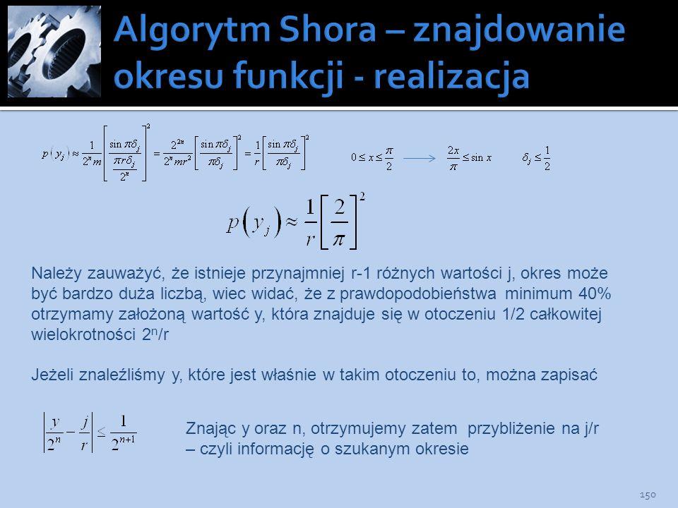 150 Należy zauważyć, że istnieje przynajmniej r-1 różnych wartości j, okres może być bardzo duża liczbą, wiec widać, że z prawdopodobieństwa minimum 4