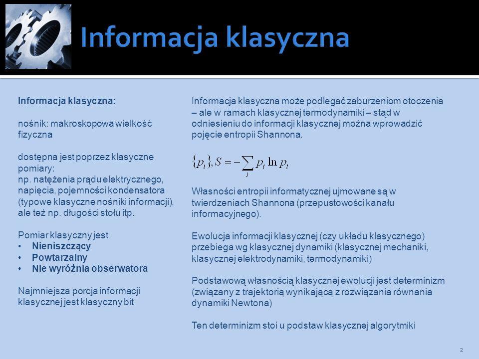 2 Informacja klasyczna: nośnik: makroskopowa wielkość fizyczna dostępna jest poprzez klasyczne pomiary: np. natężenia prądu elektrycznego, napięcia, p