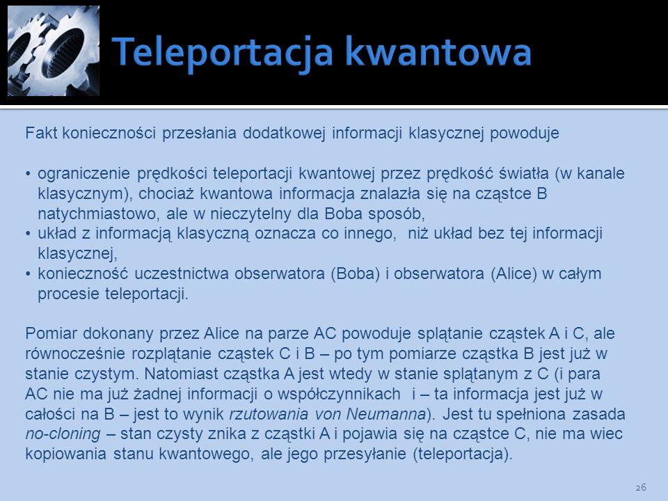 26 Fakt konieczności przesłania dodatkowej informacji klasycznej powoduje ograniczenie prędkości teleportacji kwantowej przez prędkość światła (w kana