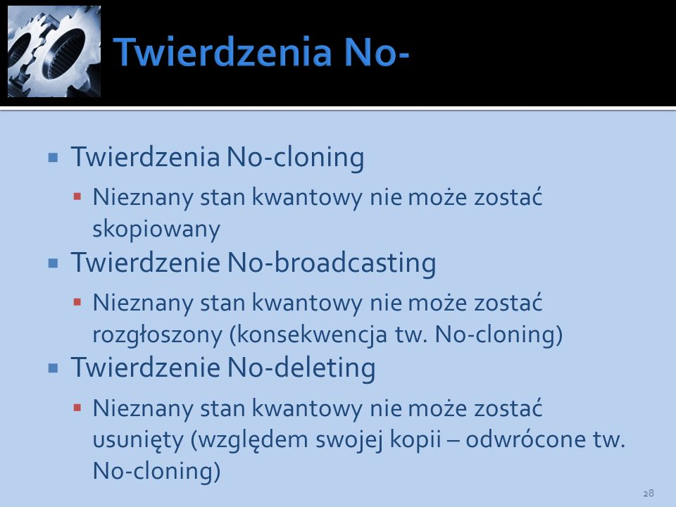Twierdzenia No-cloning Nieznany stan kwantowy nie może zostać skopiowany Twierdzenie No-broadcasting Nieznany stan kwantowy nie może zostać rozgłoszon