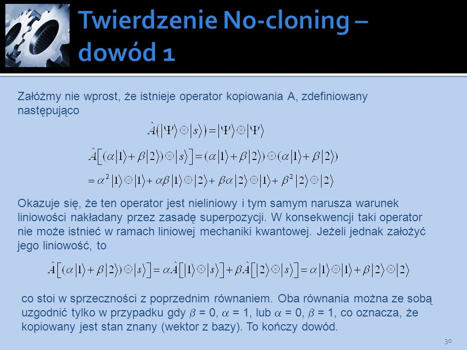 30 Załóżmy nie wprost, że istnieje operator kopiowania A, zdefiniowany następująco Okazuje się, że ten operator jest nieliniowy i tym samym narusza wa