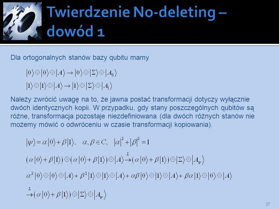 37 Dla ortogonalnych stanów bazy qubitu mamy Należy zwrócić uwagę na to, że jawna postać transformacji dotyczy wyłącznie dwóch identycznych kopii. W p
