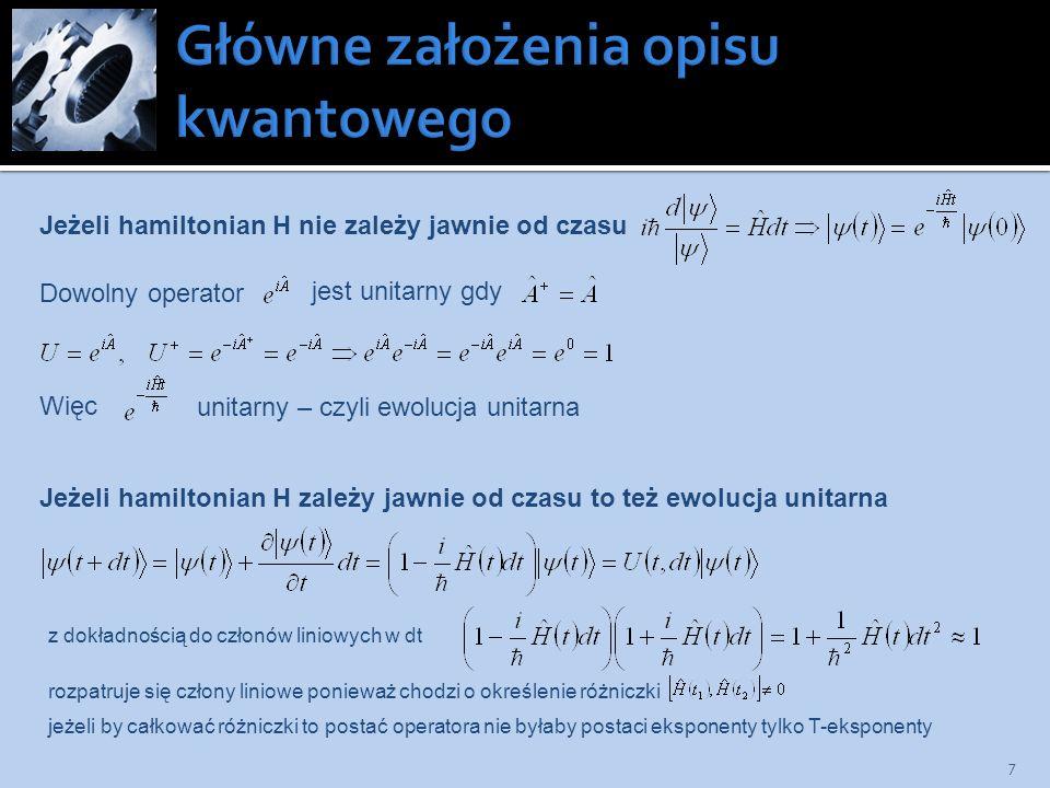 7 Jeżeli hamiltonian H nie zależy jawnie od czasu Dowolny operator jest unitarny gdy Więc unitarny – czyli ewolucja unitarna Jeżeli hamiltonian H zale