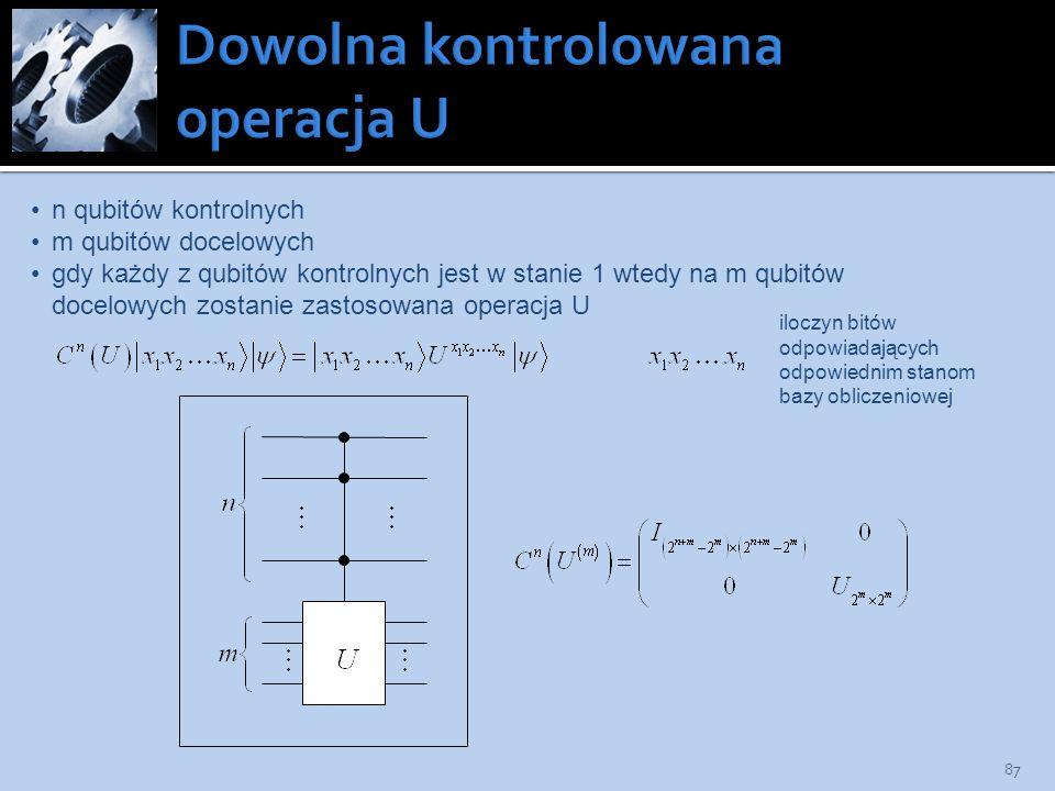 87 n qubitów kontrolnych m qubitów docelowych gdy każdy z qubitów kontrolnych jest w stanie 1 wtedy na m qubitów docelowych zostanie zastosowana opera