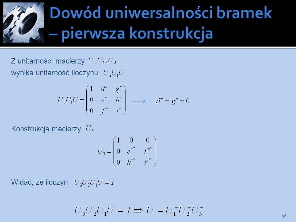 96 Z unitarności macierzy wynika unitarność iloczynu Konstrukcja macierzy Widać, że iloczyn