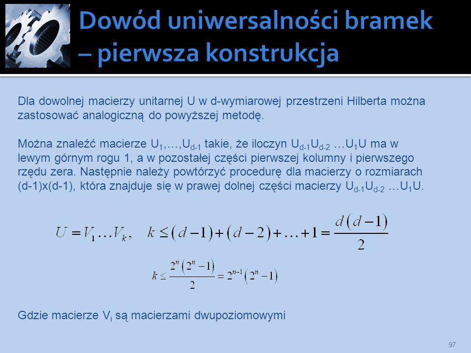 97 Dla dowolnej macierzy unitarnej U w d-wymiarowej przestrzeni Hilberta można zastosować analogiczną do powyższej metodę. Można znaleźć macierze U 1,