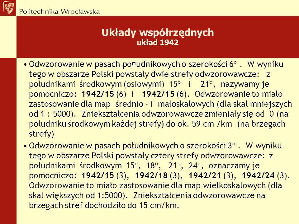 Układy współrzędnych Układ 1942 Do połowy lat 60-tych obowiązywał w Polsce układ współrzędnych zwany krótko 1942. Układ ten powstał w oparciu o odwzor