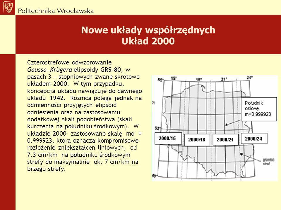 Nowe układy współrzędnych Układ 1992 Jednostrefowe dla obszaru Polski odwzorowanie Gaussa Krügera z południkiem środkowym Lo = 19 i skalą podobieństwa