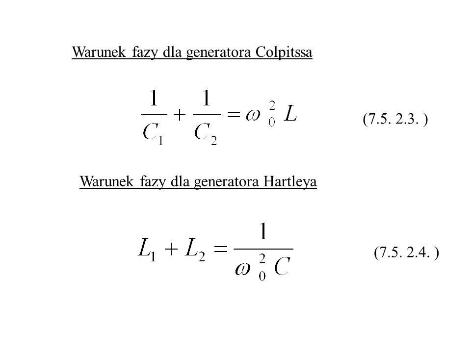 Warunek fazy dla generatora Colpitssa Warunek fazy dla generatora Hartleya (7.5. 2.3. ) (7.5. 2.4. )