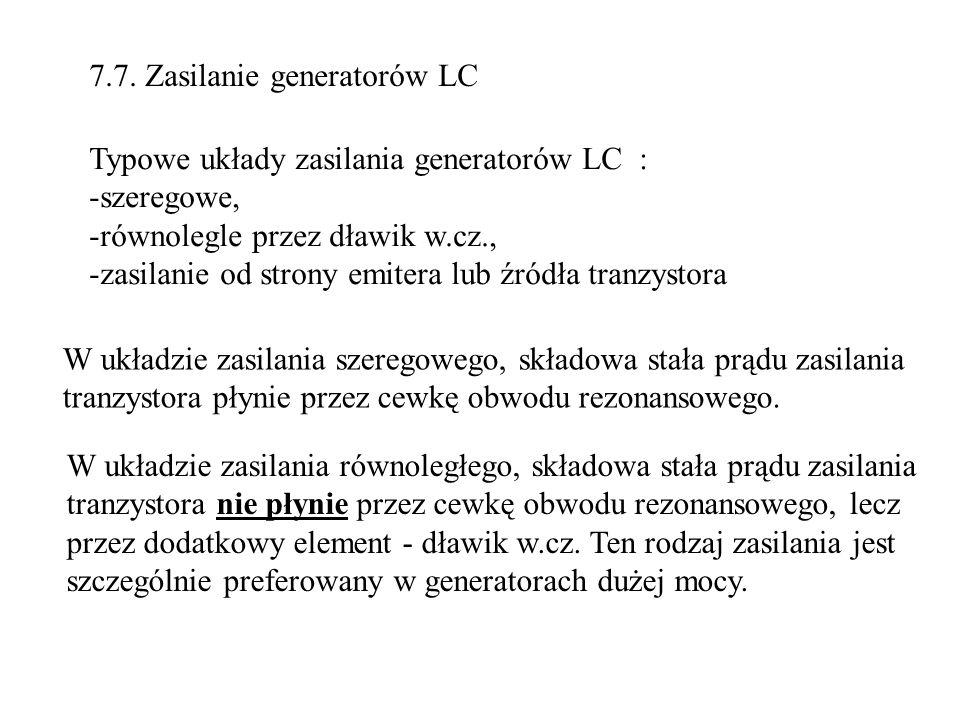 7.7. Zasilanie generatorów LC Typowe układy zasilania generatorów LC : -szeregowe, -równolegle przez dławik w.cz., -zasilanie od strony emitera lub źr
