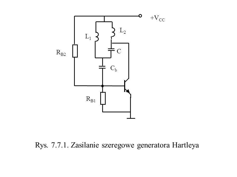 L2L2 L1L1 C CbCb R B2 R B1 +V CC Rys. 7.7.1. Zasilanie szeregowe generatora Hartleya