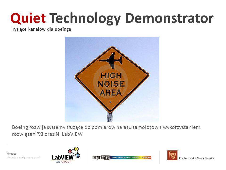 Kontakt http://www.lvfg.pwr.wroc.pl Quiet Technology Demonstrator Tysiące kanałów dla Boeinga Boeing rozwija systemy służące do pomiarów hałasu samolo