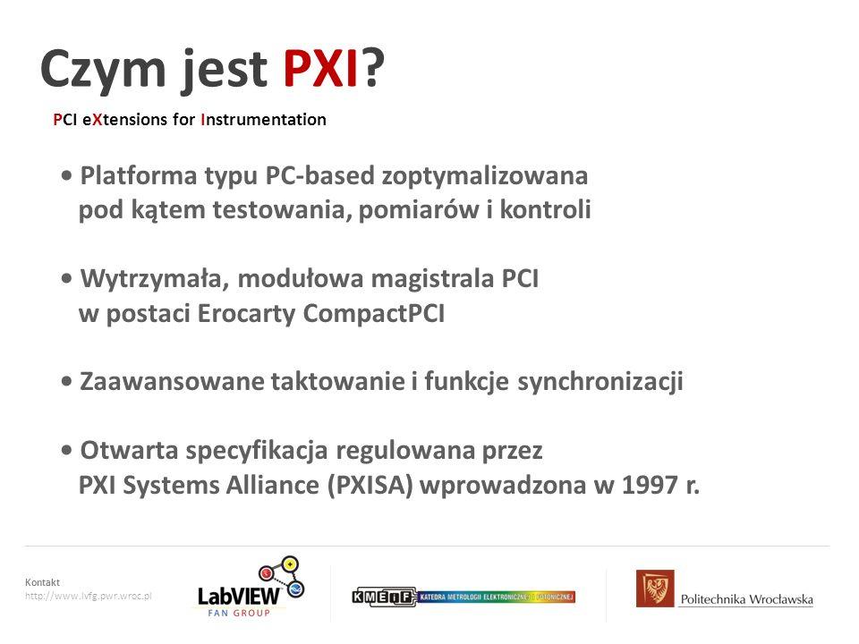 Kontakt http://www.lvfg.pwr.wroc.pl PCI eXtensions for Instrumentation Czym jest PXI? Platforma typu PC-based zoptymalizowana pod kątem testowania, po