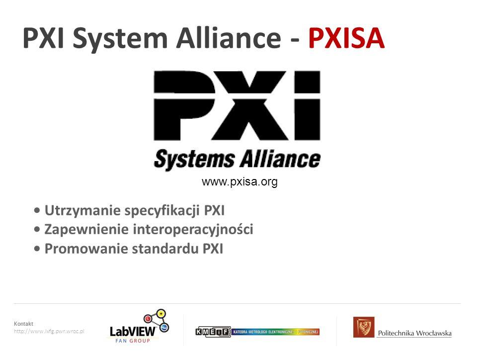 Kontakt http://www.lvfg.pwr.wroc.pl PXI System Alliance - PXISA Utrzymanie specyfikacji PXI Zapewnienie interoperacyjności Promowanie standardu PXI ww