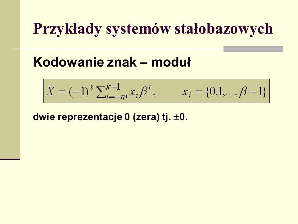 Przykłady systemów stałobazowych Kodowanie z obciążeniem (+N) wynik dodawania podwójnie obciążony – skorygować dodając N, wynik odejmowania nieobciążony – skorygować odejmując N.
