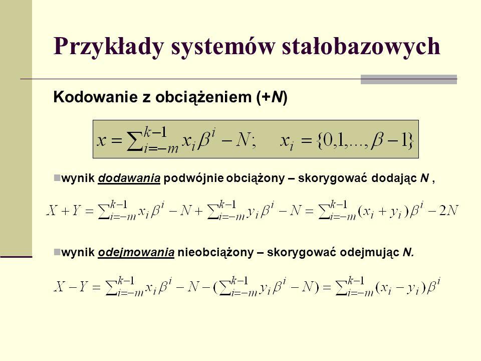Przykłady systemów stałobazowych Kodowanie z obciążeniem (+N) wynik dodawania podwójnie obciążony – skorygować dodając N, wynik odejmowania nieobciążo
