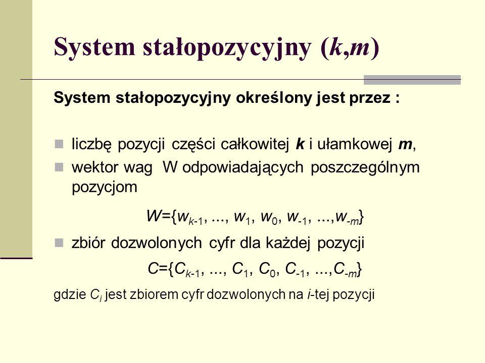 System stałopozycyjny (k,m) System stałopozycyjny określony jest przez : liczbę pozycji części całkowitej k i ułamkowej m, wektor wag W odpowiadającyc
