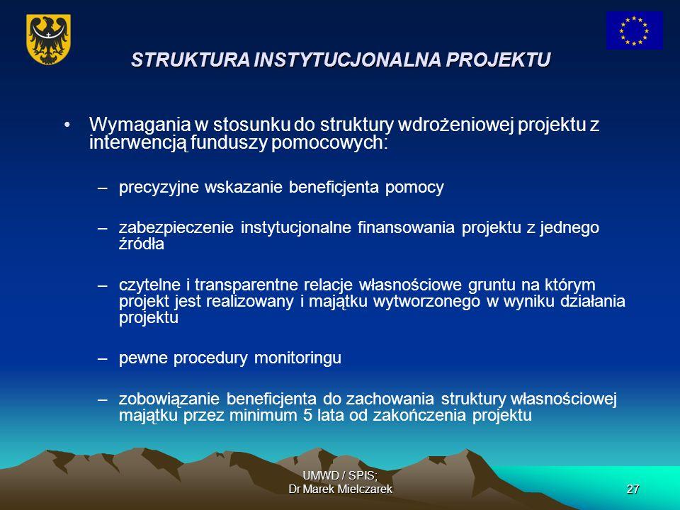 UMWD / SPIS; Dr Marek Mielczarek27 STRUKTURA INSTYTUCJONALNA PROJEKTU Wymagania w stosunku do struktury wdrożeniowej projektu z interwencją funduszy p