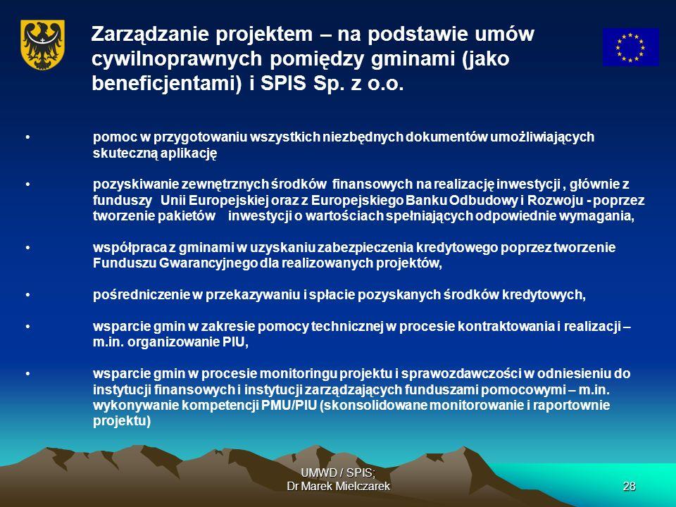 UMWD / SPIS; Dr Marek Mielczarek28 Zarządzanie projektem – na podstawie umów cywilnoprawnych pomiędzy gminami (jako beneficjentami) i SPIS Sp. z o.o.