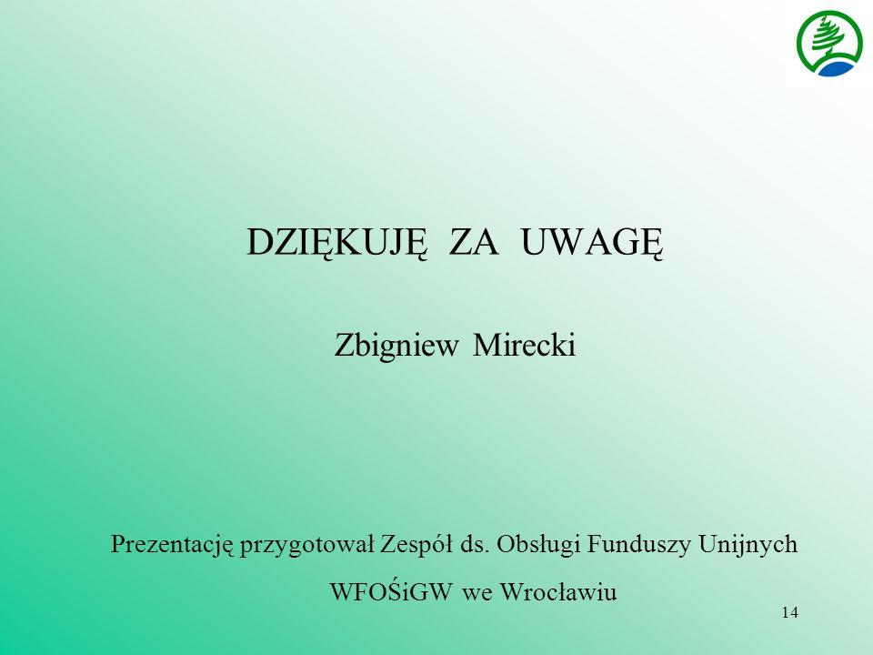 14 DZIĘKUJĘ ZA UWAGĘ Zbigniew Mirecki Prezentację przygotował Zespół ds.