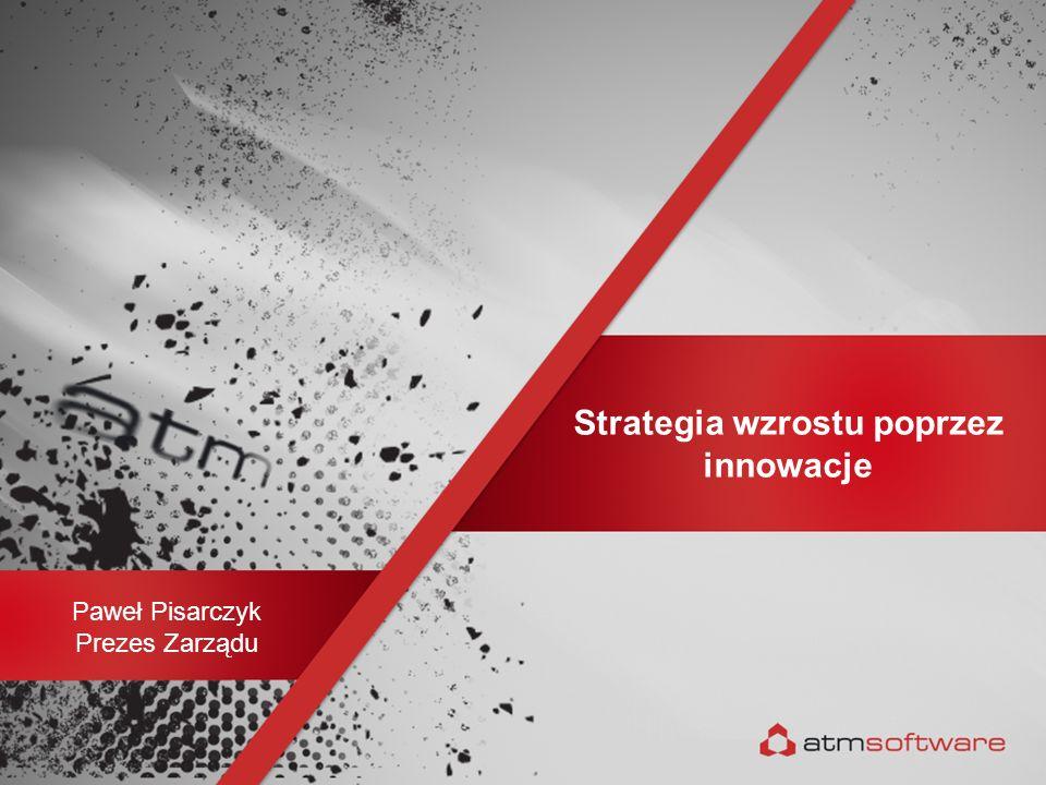 Strategia wzrostu poprzez innowacje Paweł Pisarczyk Prezes Zarządu