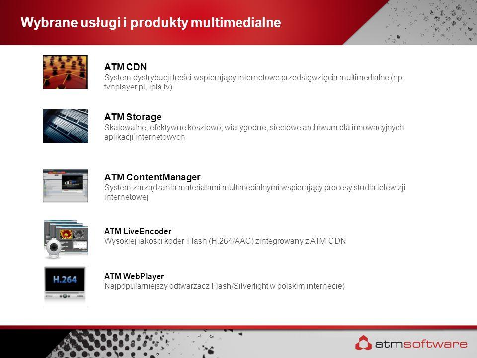 Wybrane usługi i produkty multimedialne ATM CDN System dystrybucji treści wspierający internetowe przedsięwzięcia multimedialne (np. tvnplayer.pl, ipl