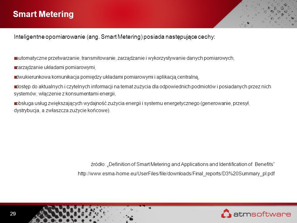 Smart Metering Inteligentne opomiarowanie (ang. Smart Metering) posiada następujące cechy: automatyczne przetwarzanie, transmitowanie, zarządzanie i w
