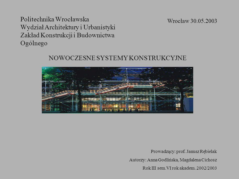 Politechnika Wrocławska Wydział Architektury i Urbanistyki Zakład Konstrukcji i Budownictwa Ogólnego Wrocław 30.05.2003 Prowadzący: prof. Janusz Rębie