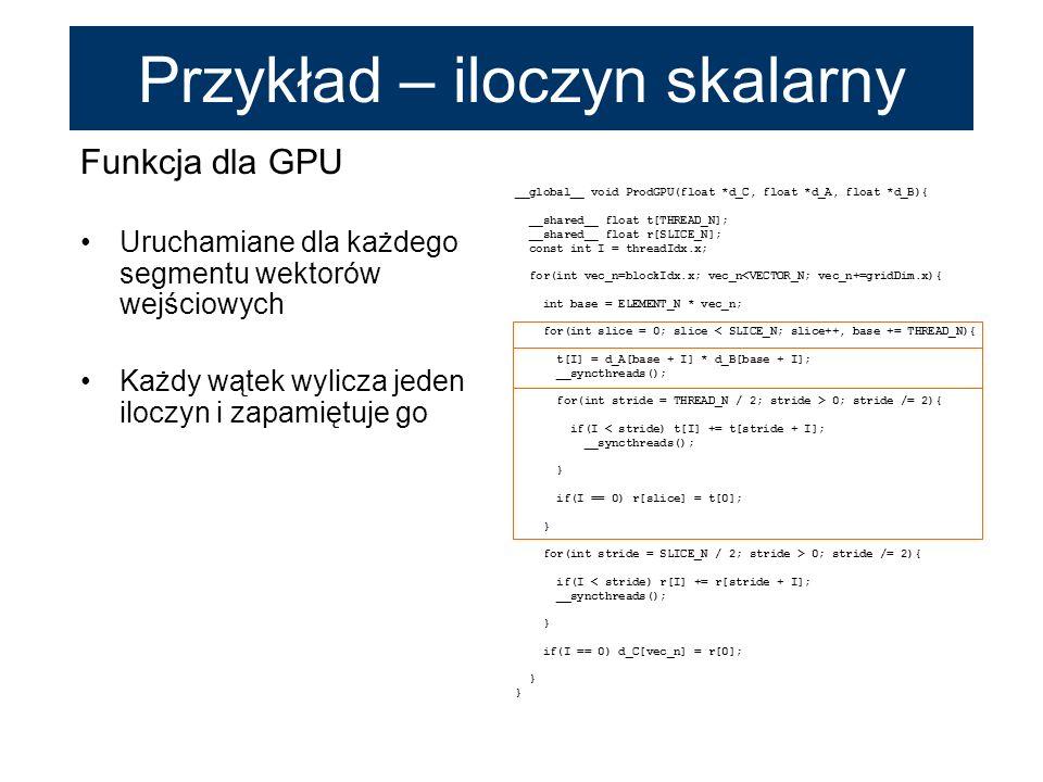 Funkcja dla GPU Uruchamiane dla każdego segmentu wektorów wejściowych Każdy wątek wylicza jeden iloczyn i zapamiętuje go __global__ void ProdGPU(float