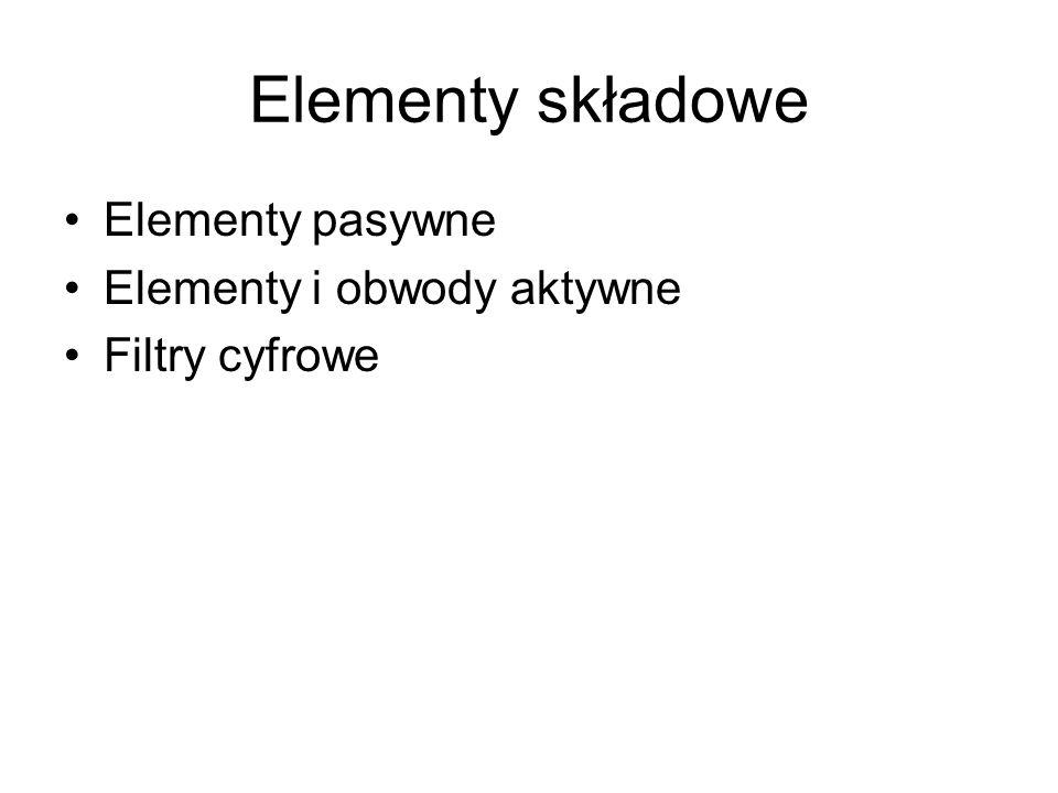 Elementy składowe Elementy pasywne Elementy i obwody aktywne Filtry cyfrowe