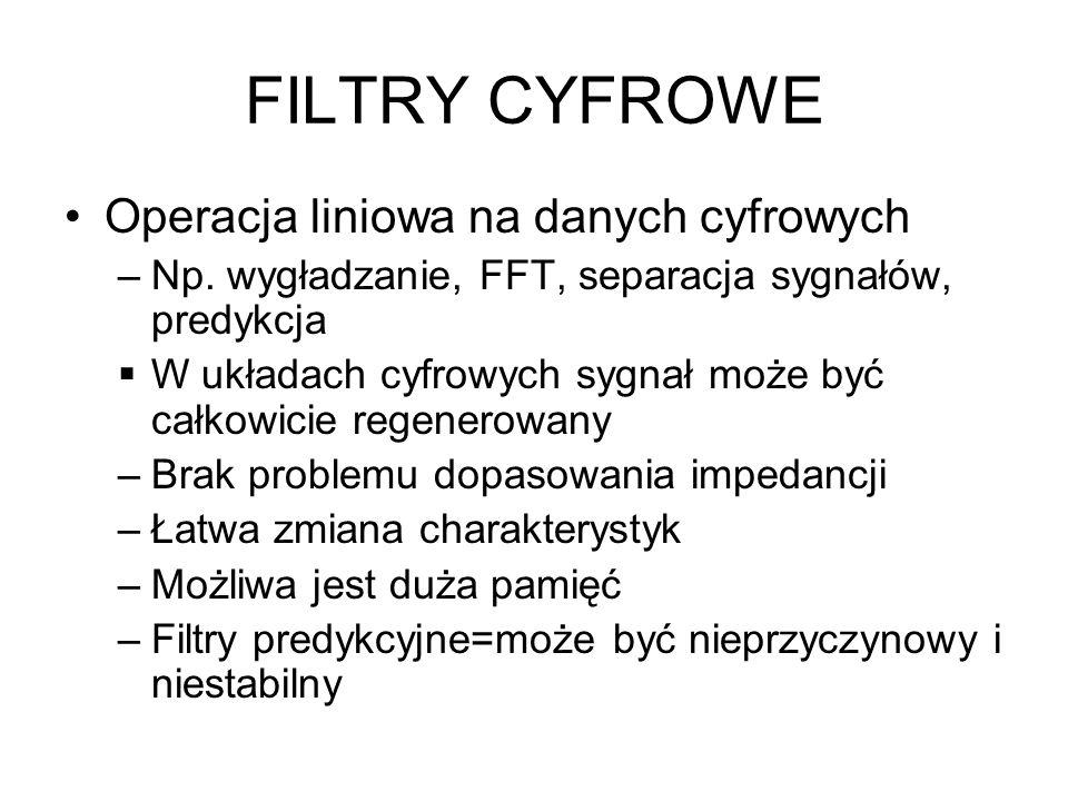 FILTRY CYFROWE Operacja liniowa na danych cyfrowych –Np. wygładzanie, FFT, separacja sygnałów, predykcja W układach cyfrowych sygnał może być całkowic