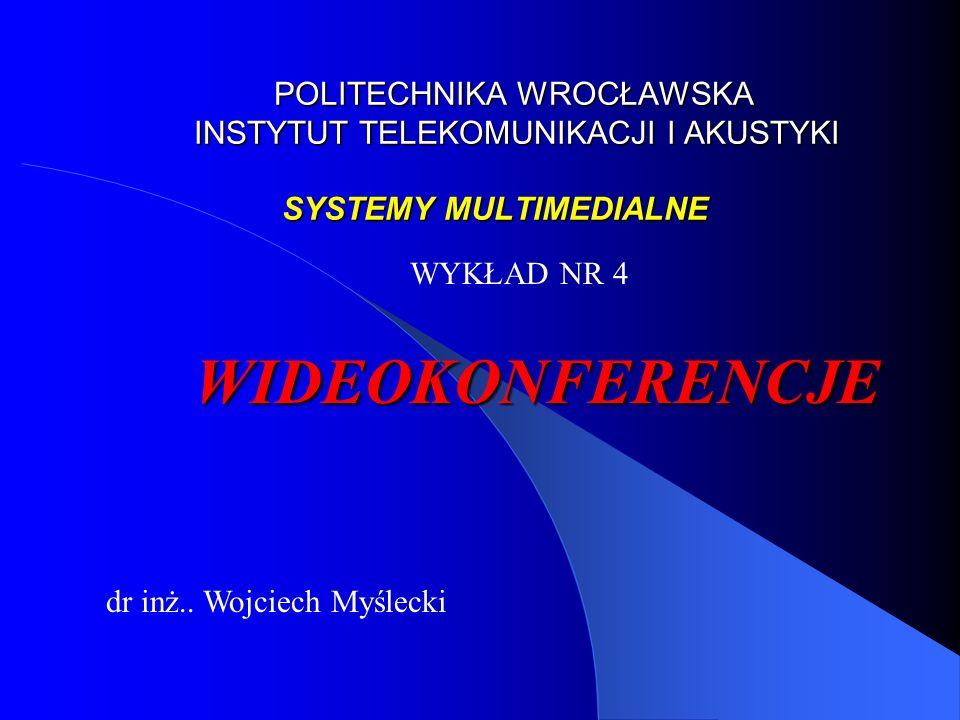 POLITECHNIKA WROCŁAWSKA INSTYTUT TELEKOMUNIKACJI I AKUSTYKI SYSTEMY MULTIMEDIALNE POLITECHNIKA WROCŁAWSKA INSTYTUT TELEKOMUNIKACJI I AKUSTYKI SYSTEMY