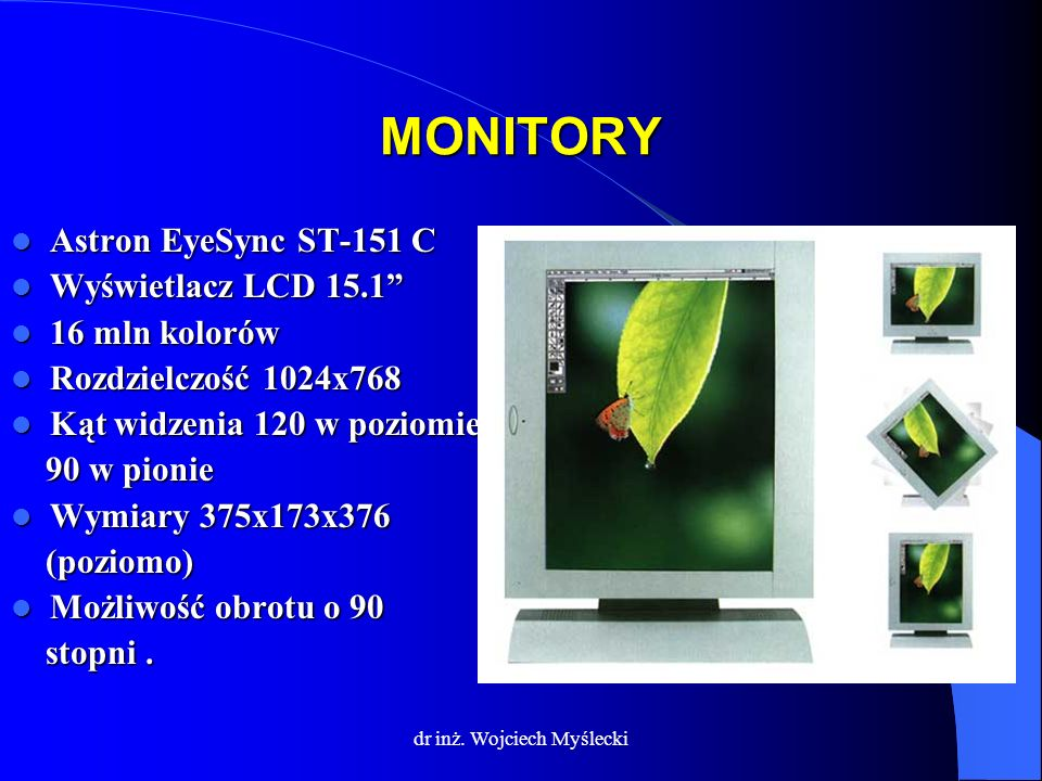 dr inż. Wojciech Myślecki MONITORY Astron EyeSync ST-151 C Astron EyeSync ST-151 C Wyświetlacz LCD 15.1 Wyświetlacz LCD 15.1 16 mln kolorów 16 mln kol