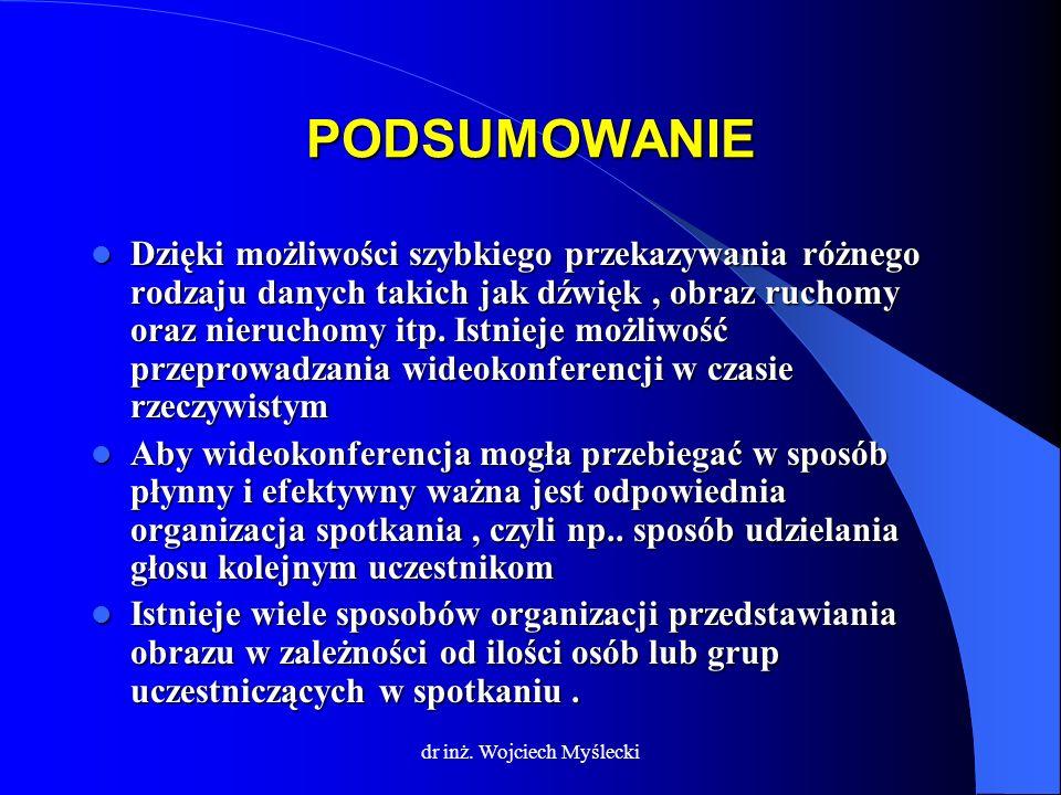 dr inż. Wojciech Myślecki PODSUMOWANIE Dzięki możliwości szybkiego przekazywania różnego rodzaju danych takich jak dźwięk, obraz ruchomy oraz nierucho