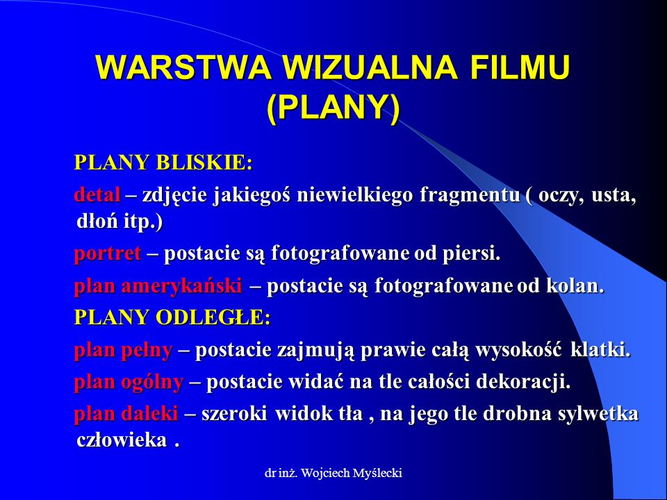 dr inż. Wojciech Myślecki WARSTWA WIZUALNA FILMU (PLANY) PLANY BLISKIE: PLANY BLISKIE: detal – zdjęcie jakiegoś niewielkiego fragmentu ( oczy, usta, d