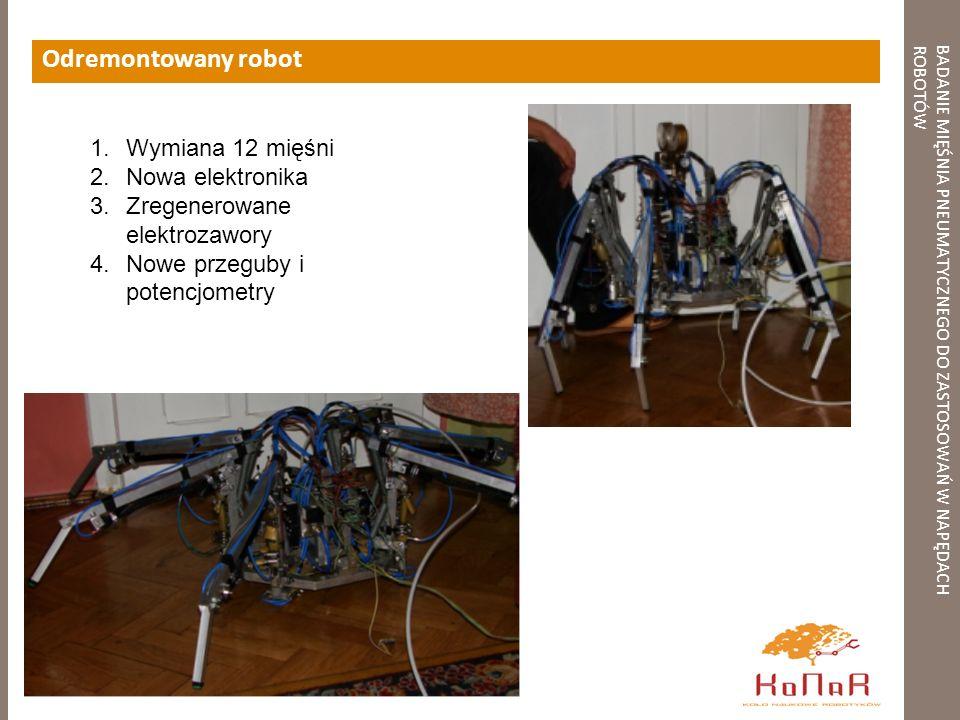 BADANIE MIĘŚNIA PNEUMATYCZNEGO DO ZASTOSOWAŃ W NAPĘDACHROBOTÓW Odremontowany robot 1.Wymiana 12 mięśni 2.Nowa elektronika 3.Zregenerowane elektrozawor