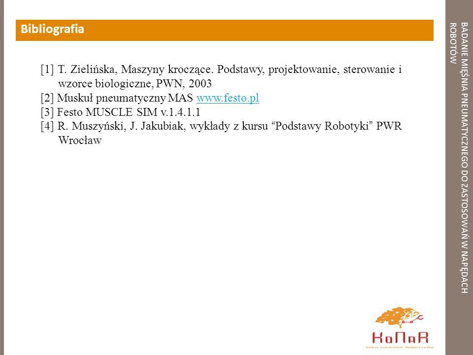 BADANIE MIĘŚNIA PNEUMATYCZNEGO DO ZASTOSOWAŃ W NAPĘDACHROBOTÓW Bibliografia [1] T. Zielińska, Maszyny kroczące. Podstawy, projektowanie, sterowanie i